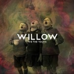 Willow - we the young (A, R)